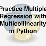 204-1-10-practice-multiple-regression-with-multicollinearity