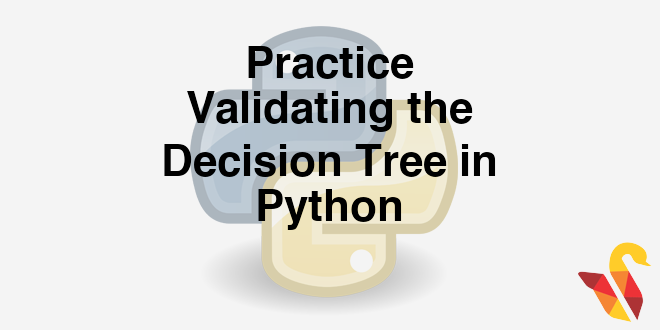 204-3-8-practice-validating-the-decision-tree-in-python