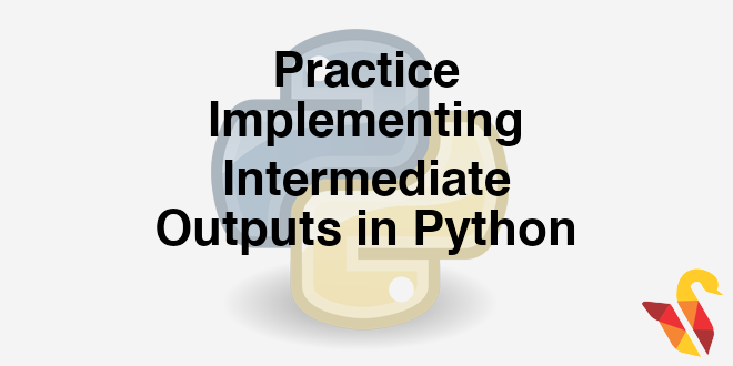 204-5-5-practice-implementing-intermediate-outputs-in-python