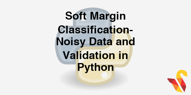 204-6-7-softmargin-classification-noisy-data-and-validation-in-python